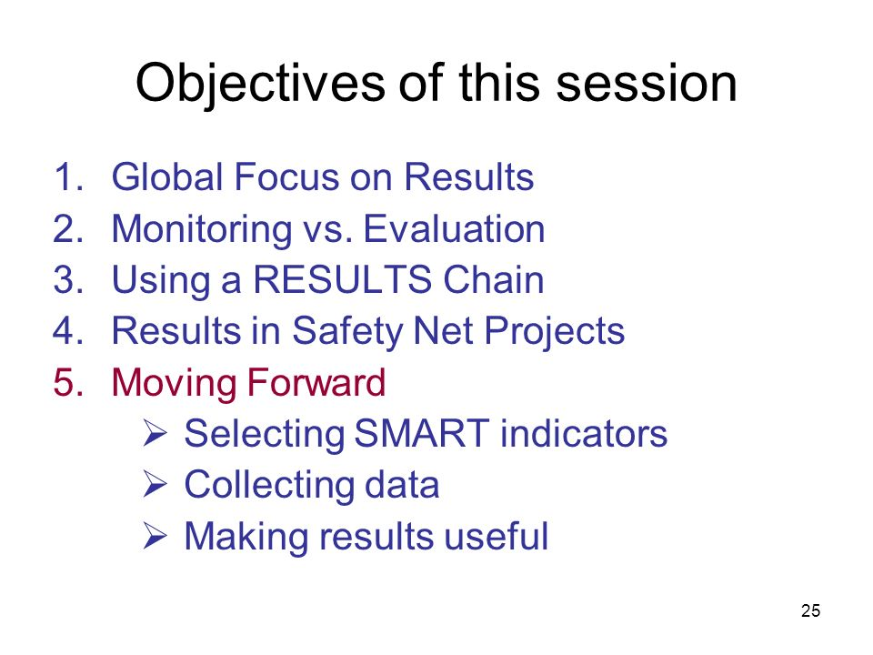 25 Objectives of this session 1.Global Focus on Results 2.Monitoring vs.