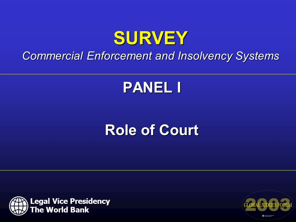 Legal Vice Presidency The World Bank PANEL I Role of Court SURVEY Commercial Enforcement and Insolvency Systems