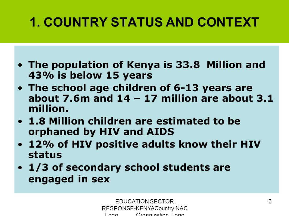 EDUCATION SECTOR RESPONSE-KENYACountry NAC Logo Organization Logo 3 1. COUNTRY STATUS AND CONTEXT The population of Kenya is 33.8 Million and 43% is b
