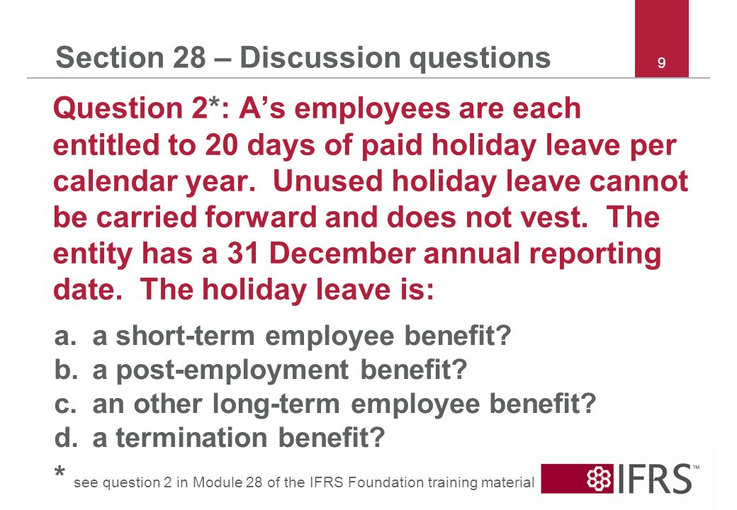 9 Section 28 – Discussion questions Question 2*: As employees are each entitled to 20 days of paid holiday leave per calendar year.