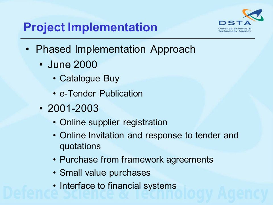 Phased Implementation Approach June 2000 Catalogue Buy e-Tender Publication 2001-2003 Online supplier registration Online Invitation and response to t