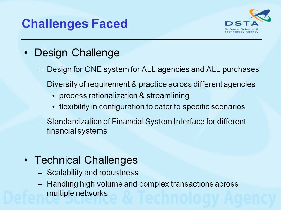 Challenges Faced Design Challenge –Design for ONE system for ALL agencies and ALL purchases –Diversity of requirement & practice across different agen