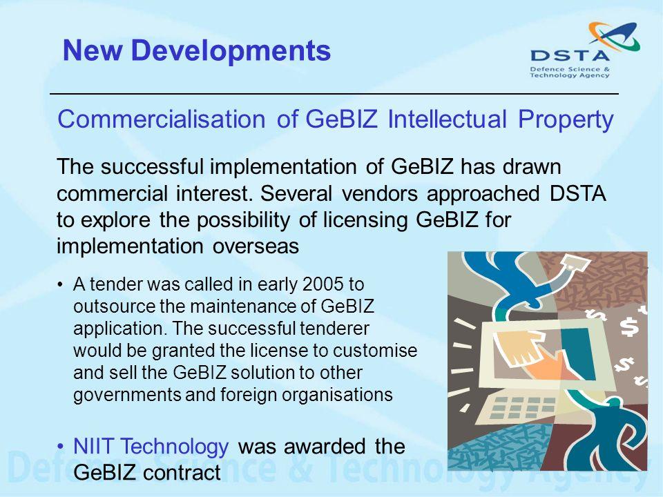 New Developments Commercialisation of GeBIZ Intellectual Property The successful implementation of GeBIZ has drawn commercial interest. Several vendor
