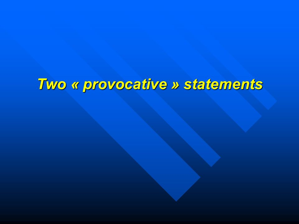 Two « provocative » statements