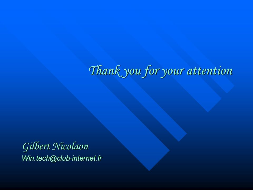 Thank you for your attention Gilbert Nicolaon Win.tech@club-internet.fr