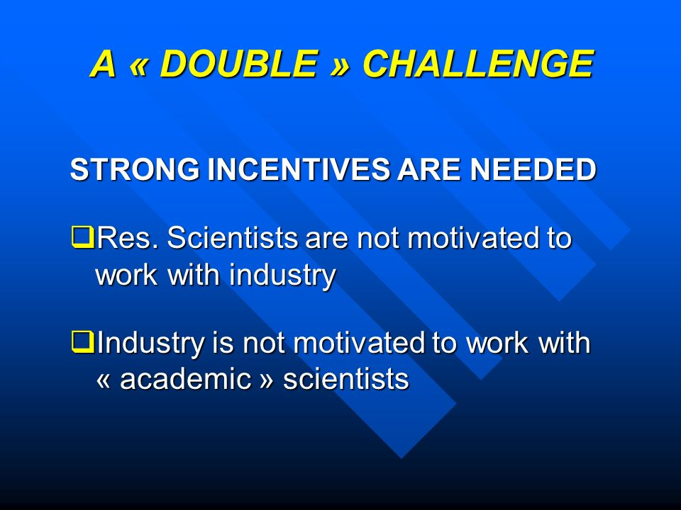 A « DOUBLE » CHALLENGE STRONG INCENTIVES ARE NEEDED Res.