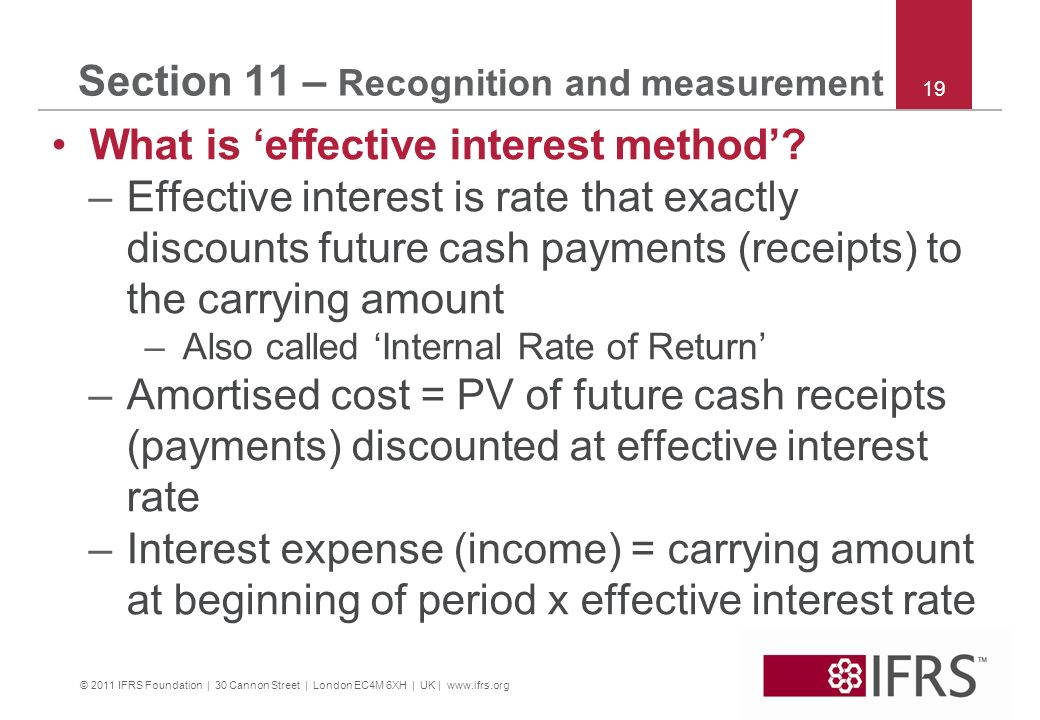 © 2011 IFRS Foundation | 30 Cannon Street | London EC4M 6XH | UK | www.ifrs.org 19 Section 11 – Recognition and measurement What is effective interest