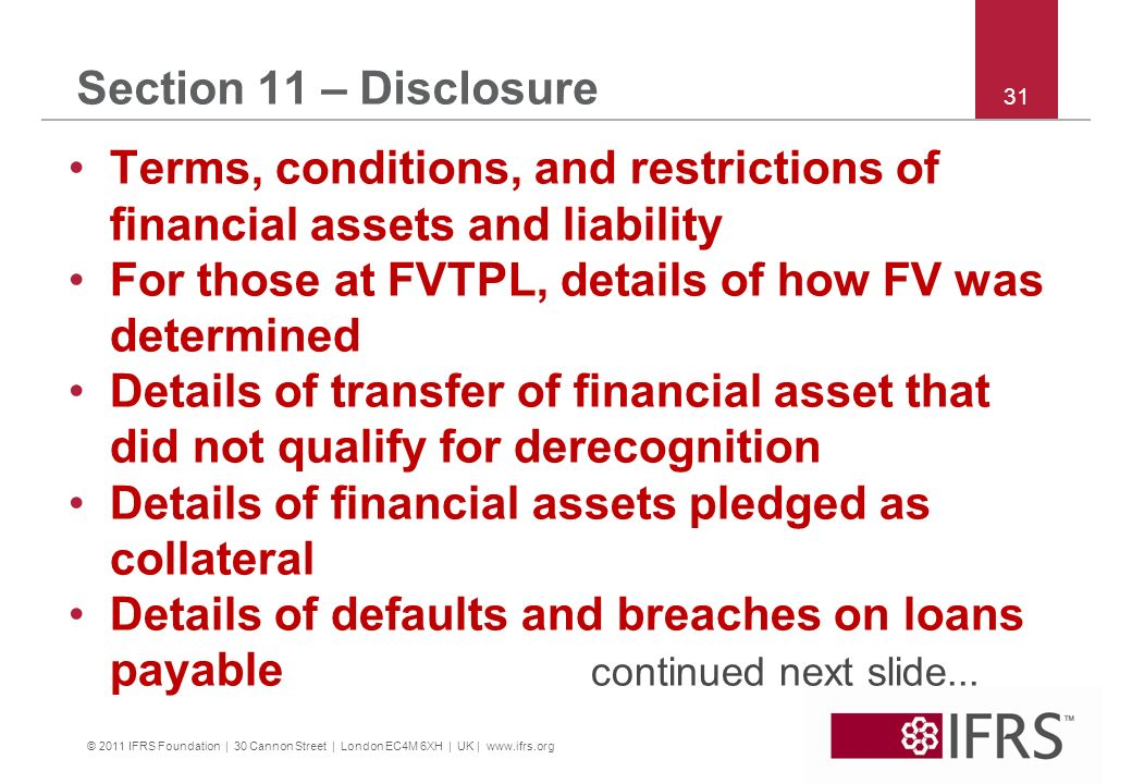 © 2011 IFRS Foundation | 30 Cannon Street | London EC4M 6XH | UK | www.ifrs.org 31 Section 11 – Disclosure Terms, conditions, and restrictions of fina