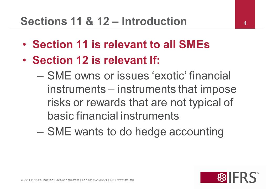 © 2011 IFRS Foundation | 30 Cannon Street | London EC4M 6XH | UK | www.ifrs.org 4 Sections 11 & 12 – Introduction Section 11 is relevant to all SMEs S