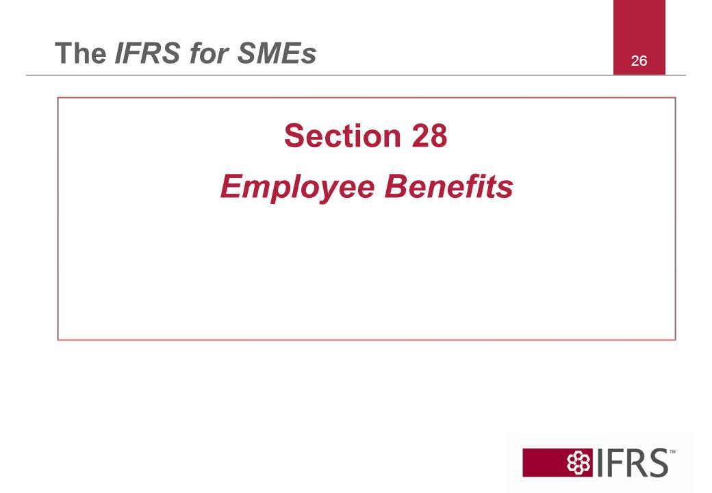 26 The IFRS for SMEs Section 28 Employee Benefits