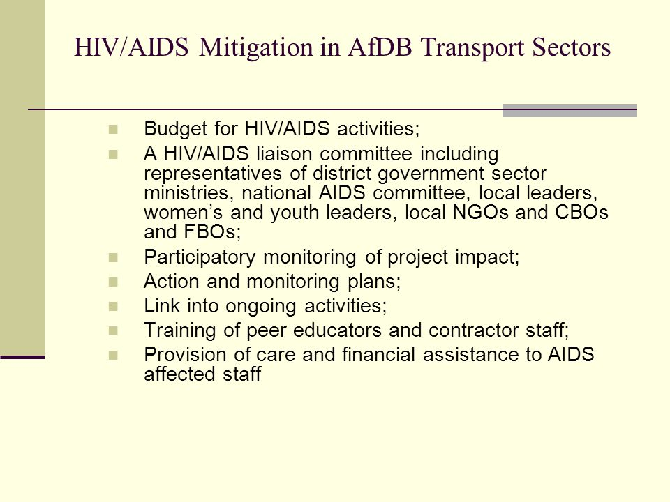 HIV/AIDS Mitigation in AfDB Transport Sectors Budget for HIV/AIDS activities; A HIV/AIDS liaison committee including representatives of district gover