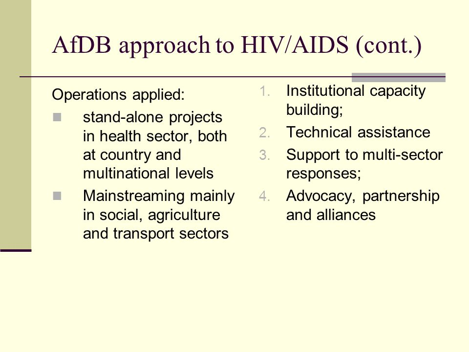 AfDB approach to HIV/AIDS (cont.) Operations applied: stand-alone projects in health sector, both at country and multinational levels Mainstreaming ma