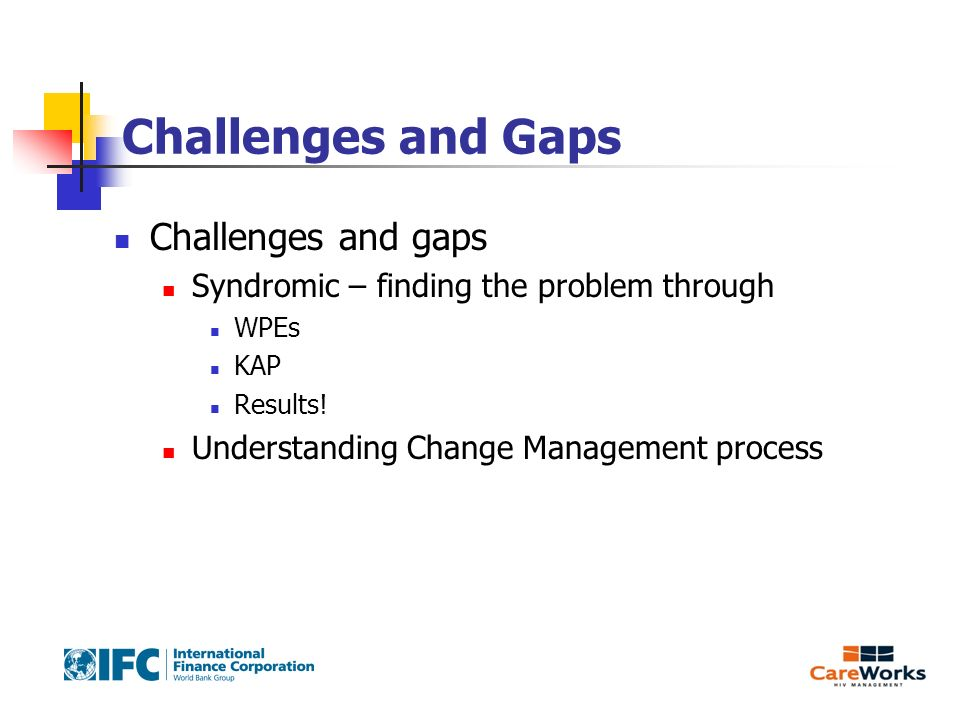 Challenges and Gaps Challenges and gaps Syndromic – finding the problem through WPEs KAP Results.