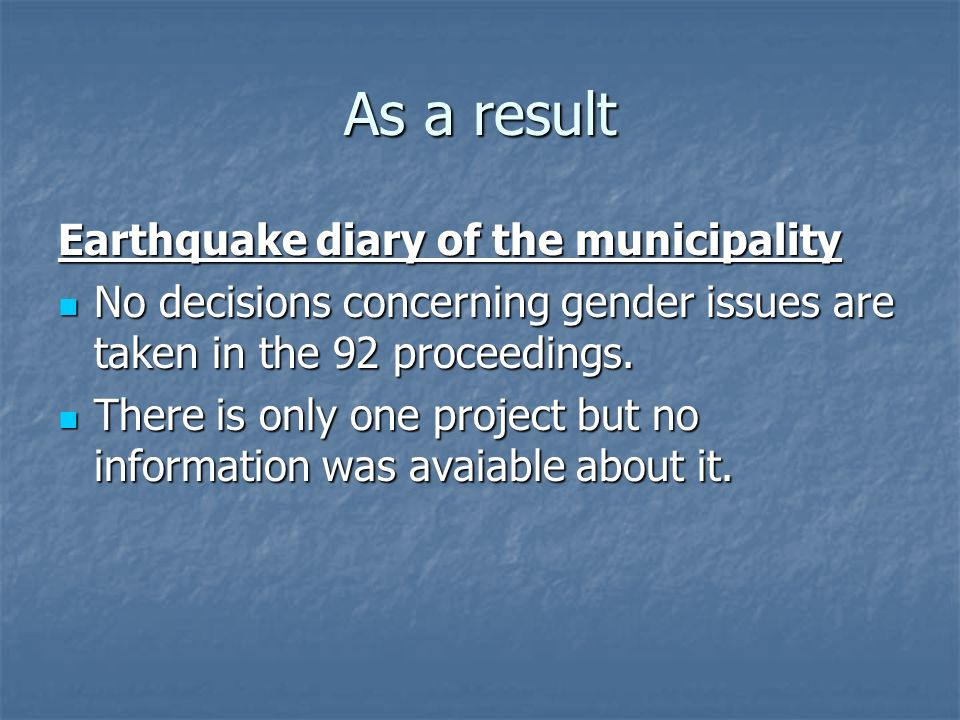 As a result Earthquake diary of the municipality No decisions concerning gender issues are taken in the 92 proceedings.