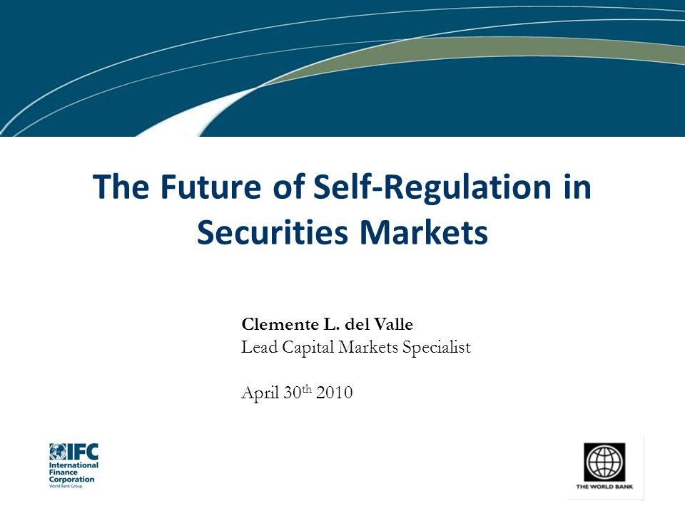 Clemente L. del Valle Lead Capital Markets Specialist April 30 th 2010 The Future of Self-Regulation in Securities Markets