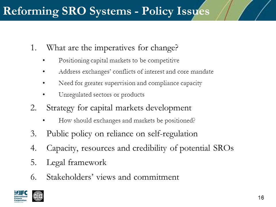 Reforming SRO Systems - Policy Issues 1.What are the imperatives for change? Positioning capital markets to be competitive Address exchanges conflicts