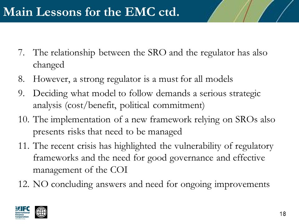 Main Lessons for the EMC ctd. 7.The relationship between the SRO and the regulator has also changed 8.However, a strong regulator is a must for all mo