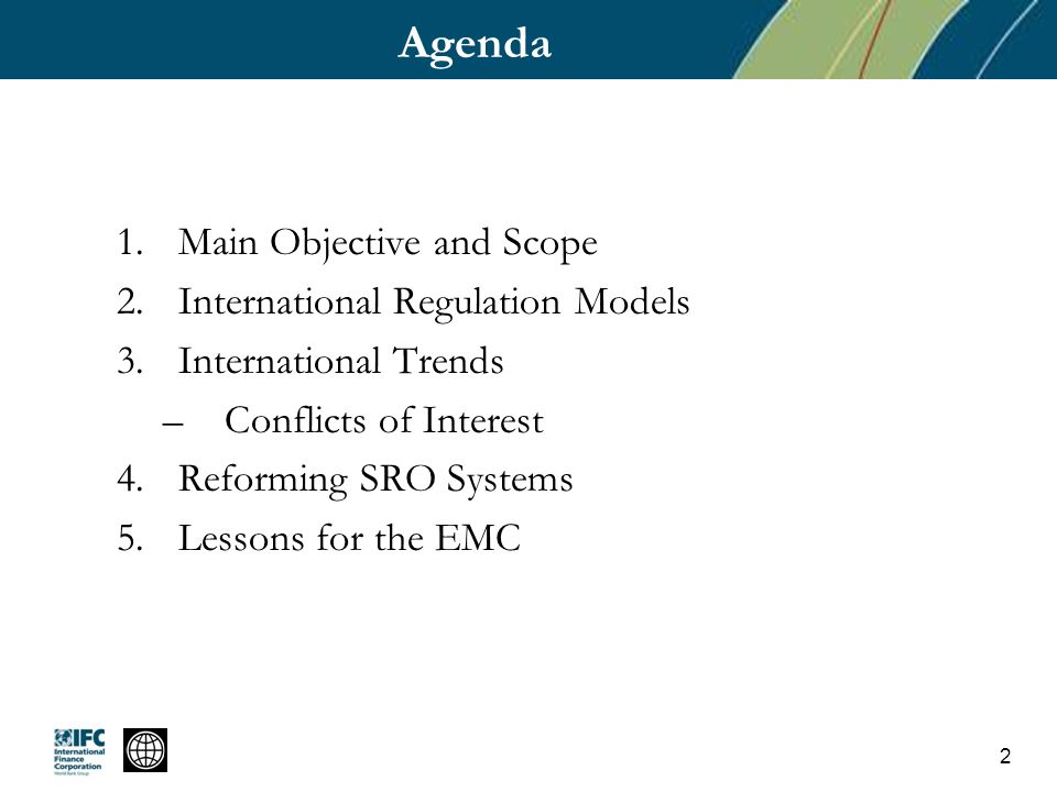Agenda 1.Main Objective and Scope 2.International Regulation Models 3.International Trends –Conflicts of Interest 4.Reforming SRO Systems 5.Lessons for the EMC 2