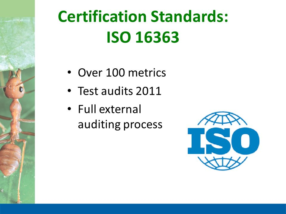 Certification Standards: ISO 16363 Over 100 metrics Test audits 2011 Full external auditing process