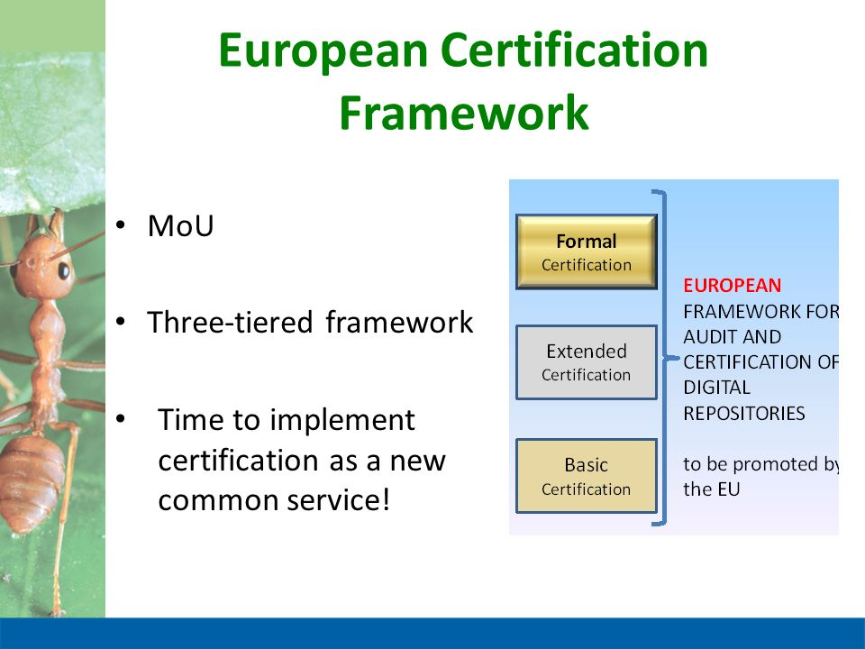 European Certification Framework MoU Three-tiered framework Time to implement certification as a new common service!