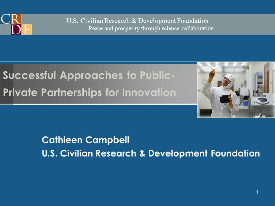 U.S. Civilian Research & Development Foundation Peace and prosperity through science collaboration 1 Cathleen Campbell U.S. Civilian Research & Develo