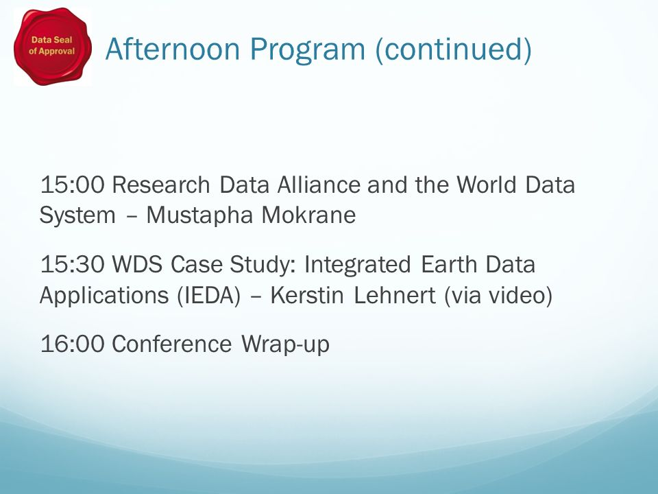 Afternoon Program (continued) 15:00 Research Data Alliance and the World Data System – Mustapha Mokrane 15:30 WDS Case Study: Integrated Earth Data Ap