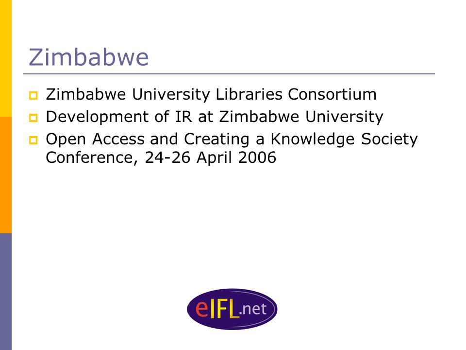 Zimbabwe Zimbabwe University Libraries Consortium Development of IR at Zimbabwe University Open Access and Creating a Knowledge Society Conference, 24-26 April 2006