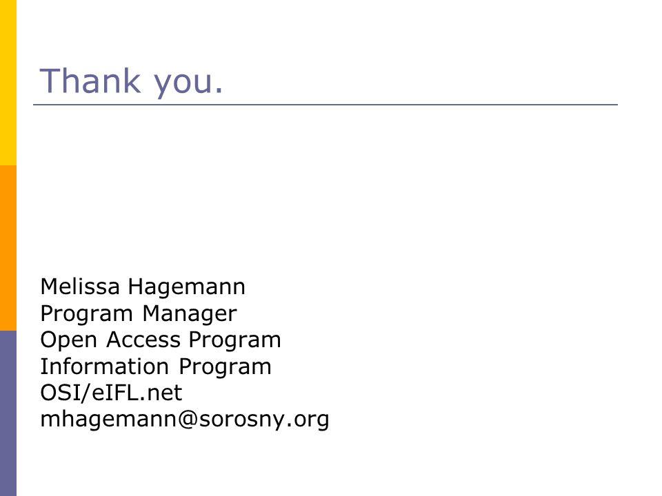 Thank you. Melissa Hagemann Program Manager Open Access Program Information Program OSI/eIFL.net mhagemann@sorosny.org