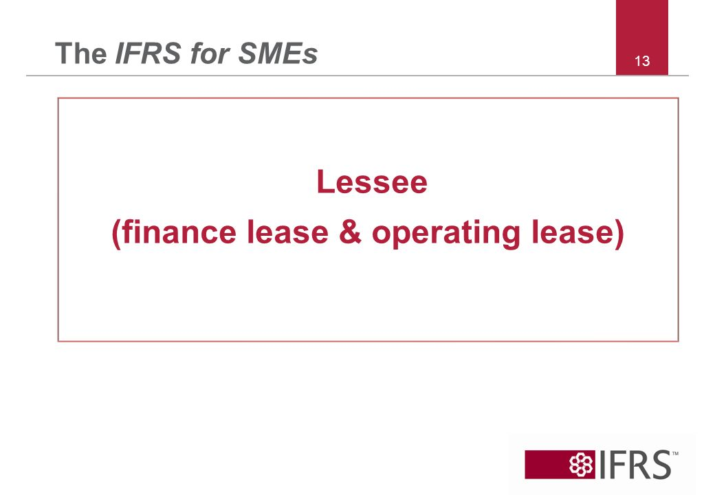 13 The IFRS for SMEs Lessee (finance lease & operating lease)