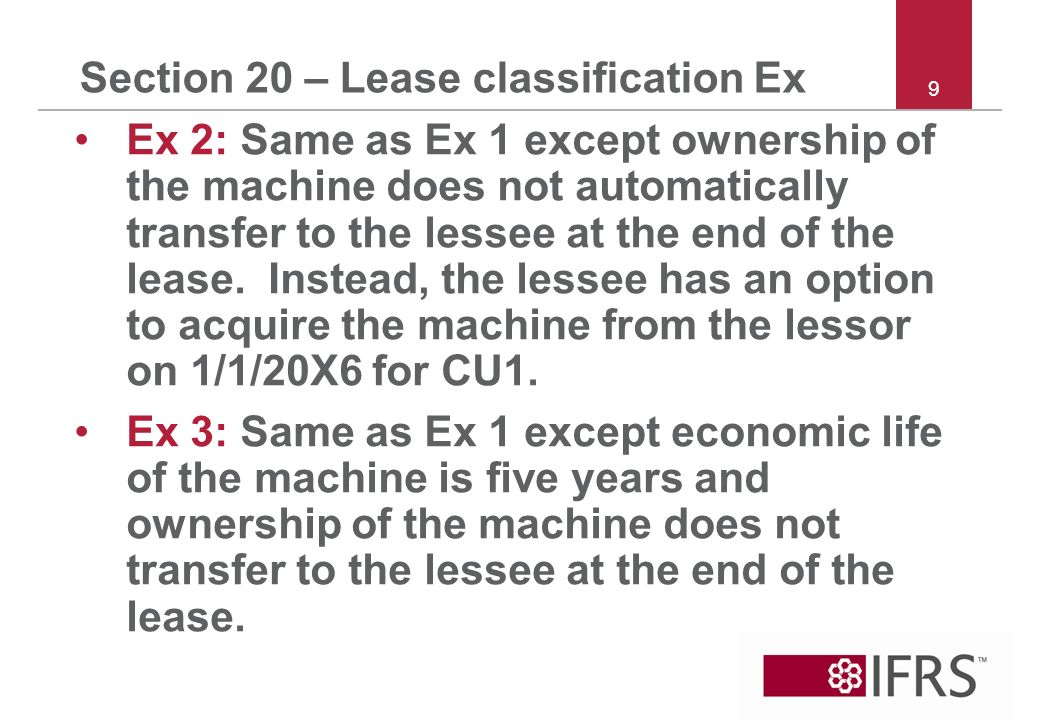 Section 20 – Lease classification Ex Ex 2: Same as Ex 1 except ownership of the machine does not automatically transfer to the lessee at the end of the lease.