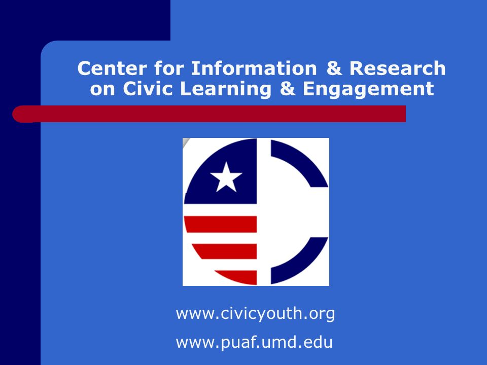 Center for Information & Research on Civic Learning & Engagement www.civicyouth.org www.puaf.umd.edu