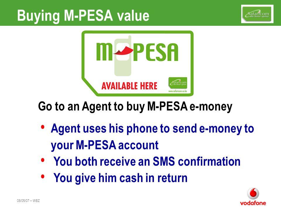 08/05/07 – WBZ Sending M-PESA value You both receive SMS confirmation of the transfer In your M-PESA menu pick send money & enter 1.