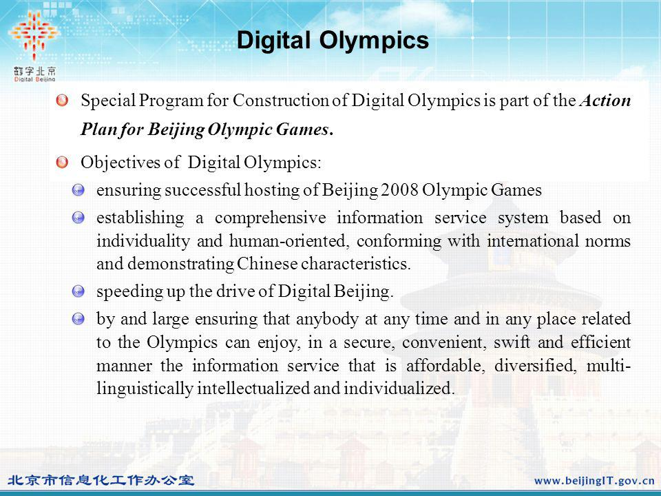 Digital Olympics Special Program for Construction of Digital Olympics is part of the Action Plan for Beijing Olympic Games. Objectives of Digital Olym