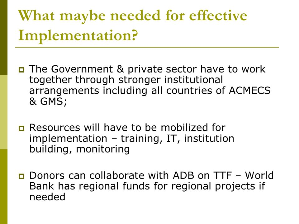 What maybe needed for effective Implementation? The Government & private sector have to work together through stronger institutional arrangements incl