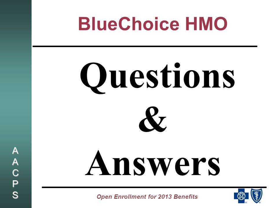 AACPSAACPSAACPSAACPS Open Enrollment for 2013 Benefits BlueChoice HMO Questions & Answers