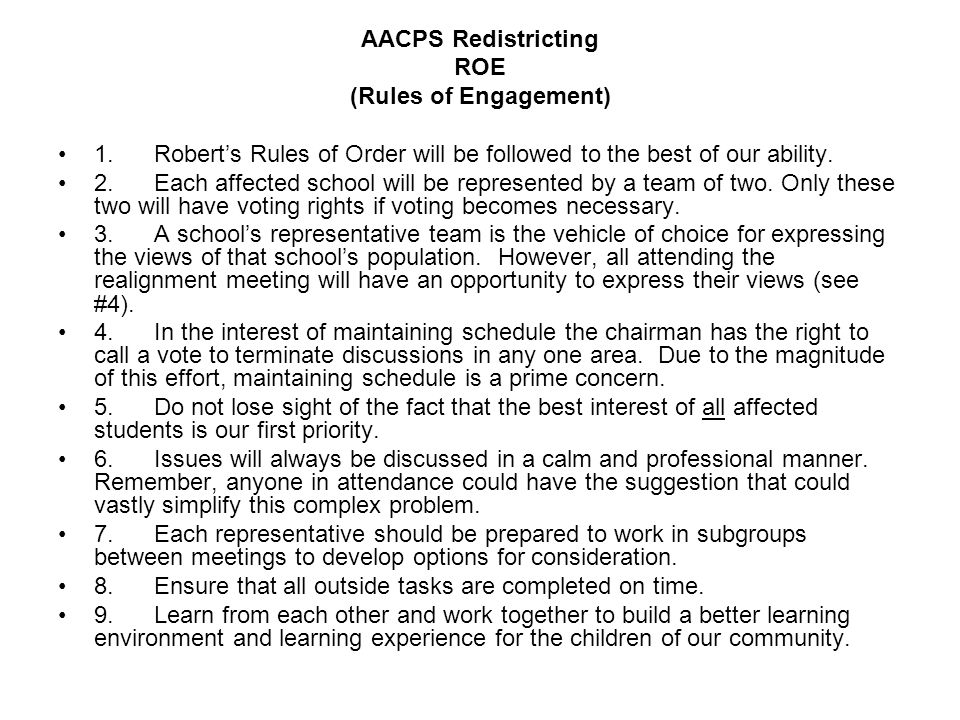 AACPS Redistricting ROE (Rules of Engagement) 1.Roberts Rules of Order will be followed to the best of our ability.