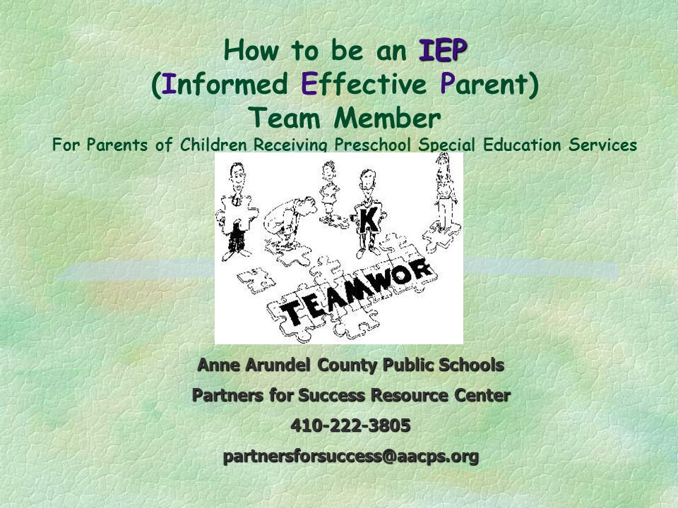 IEP How to be an IEP (Informed Effective Parent) Team Member For Parents of Children Receiving Preschool Special Education Services Anne Arundel Count