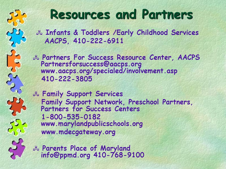 Resources and Partners Infants & Toddlers /Early Childhood Services AACPS, 410-222-6911 Partners For Success Resource Center, AACPS Partnersforsuccess