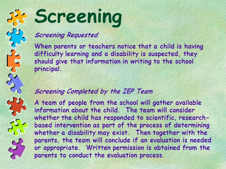 Screening Screening Requested When parents or teachers notice that a child is having difficulty learning and a disability is suspected, they should gi
