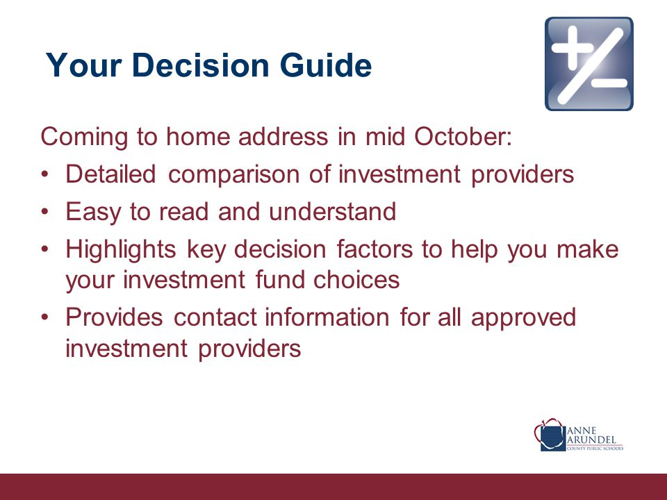 Your Decision Guide Coming to home address in mid October: Detailed comparison of investment providers Easy to read and understand Highlights key decision factors to help you make your investment fund choices Provides contact information for all approved investment providers