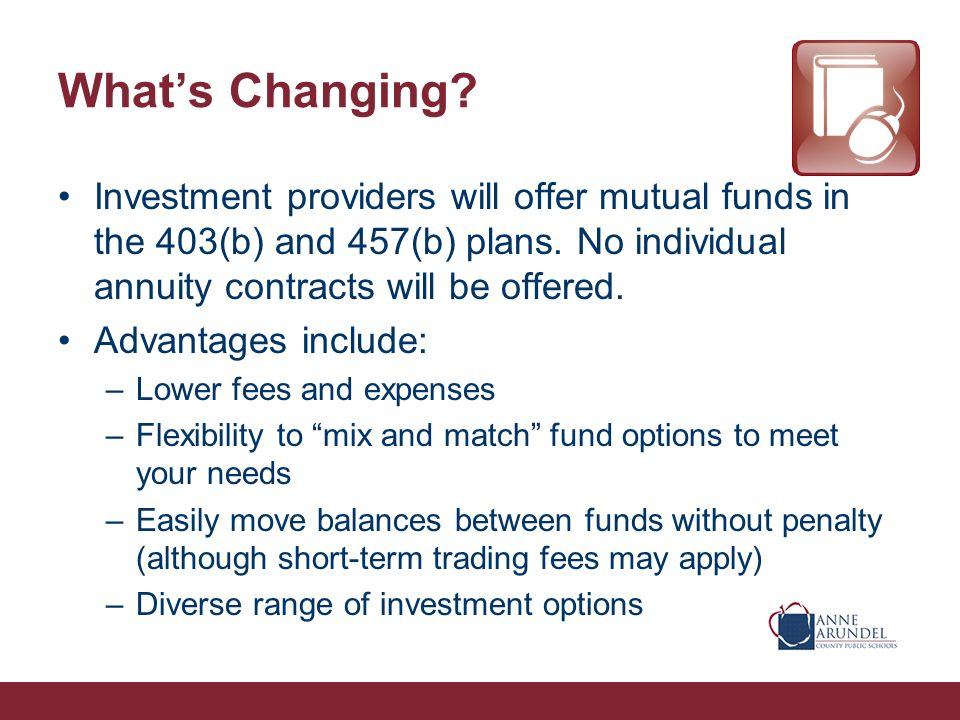 Whats Changing. Investment providers will offer mutual funds in the 403(b) and 457(b) plans.