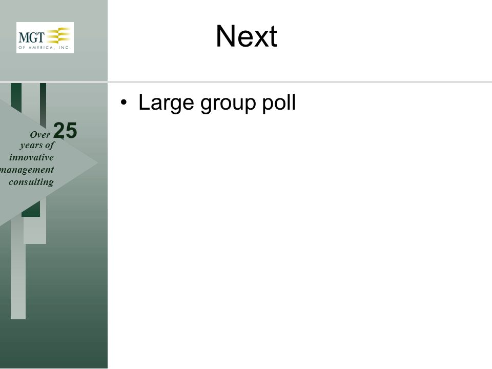 Over 25 years of innovative management consulting Next Large group poll