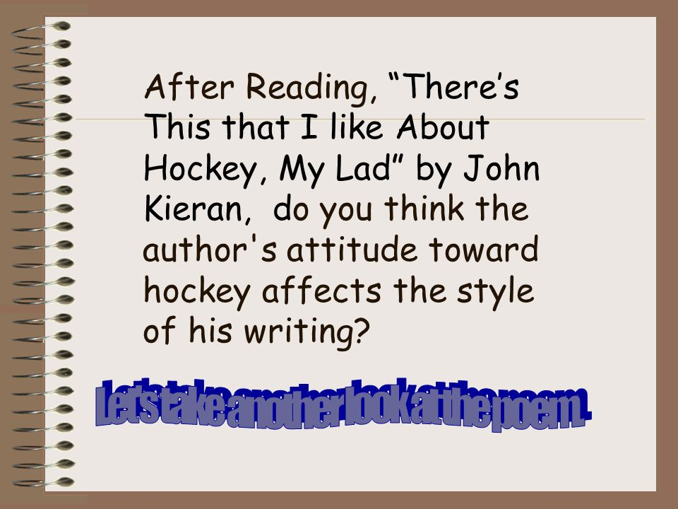 Theres This that I like About Hockey, My Lad by John Kieran (continued) Theres this that I like about hockey, old chap; I think youll agree that Im right; Although you may get an occasional rap, Theres always good fun in the fight.