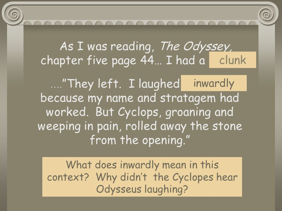 As I was reading, The Odyssey, chapter five page 44… I had a clunk…..