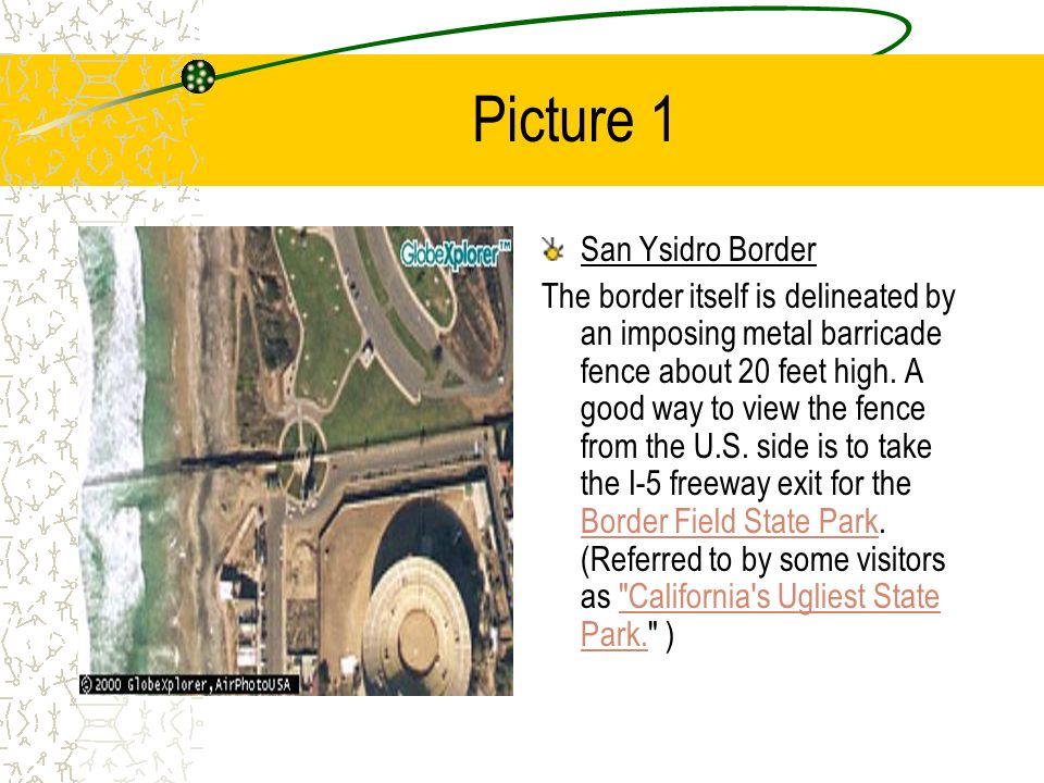 Picture 1 San Ysidro Border The border itself is delineated by an imposing metal barricade fence about 20 feet high. A good way to view the fence from