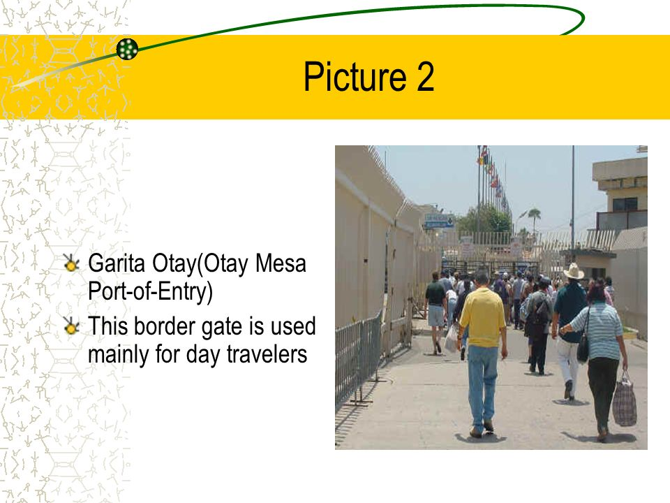 Picture 2 Garita Otay(Otay Mesa Port-of-Entry) This border gate is used mainly for day travelers