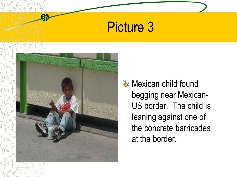Picture 3 Mexican child found begging near Mexican- US border. The child is leaning against one of the concrete barricades at the border.