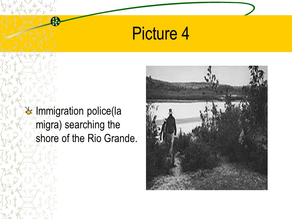 Picture 4 Immigration police(la migra) searching the shore of the Rio Grande.