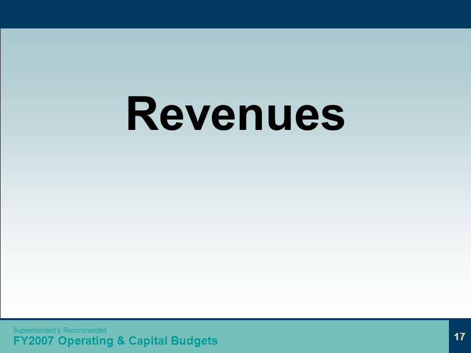 17 Revenues 17 Superintendents Recommended FY2007 Operating & Capital Budgets