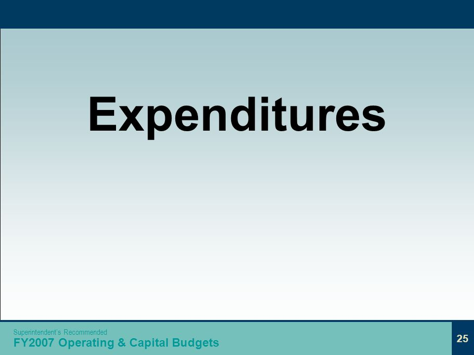 25 Expenditures 25 Superintendents Recommended FY2007 Operating & Capital Budgets